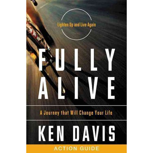 Fully Alive: A Journey That Will Change Your Life: Action Guide