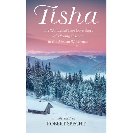 Tisha : The Wonderful True Love Story of a Young Teacher in the Alaskan (Best Love Stories For Young Adults)