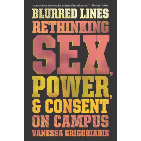Blurred Lines : Rethinking Sex, Power, and Consent on (Campus Representative)