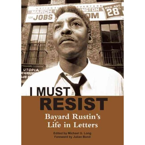 I Must Resist: Bayard Rustin's Life in Letters