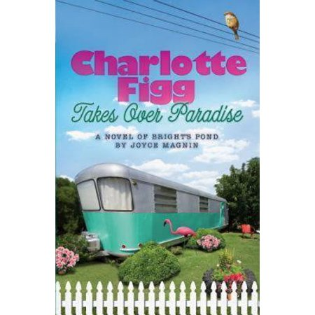 Charlotte Figg Takes Over Paradise : A Novel of Bright's Pond