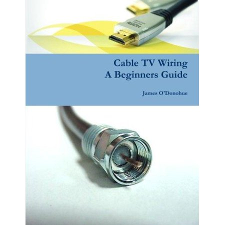 Cable Tv Wiring  A Beginners Guide
