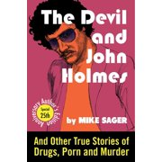 The Devil and John Holmes: 25th Anniversary Author's Edition: And Other True Stories of Drugs, Porn and Murder - eBook