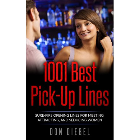 1001 Best Pick-Up Lines: Sure-fire Opening Lines for Meeting, Attracting, and Seducing Women - (Best Female Pick Up Lines)