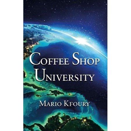 Coffee Shop University : A Book about Mythology, Spirituality, Philosophy, Psychology, Religion, Politics, Economics and the