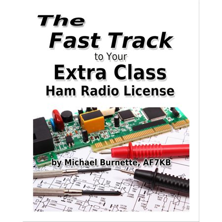 The Fast Track to Your Extra Class Ham Radio License - eBook ()