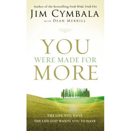 - You Were Made for More : The Life You Have, the Life God Wants You to Have