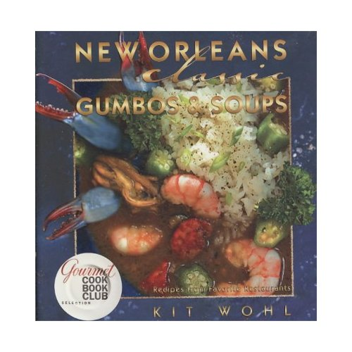 New Orleans Classic Gumbos & Soups: Recipes from Favorite Restaurants