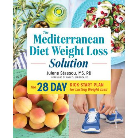 The Mediterranean Diet Weight Loss Solution: The 28-Day Kickstart Plan for Lasting Weight