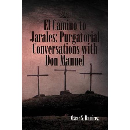 El Camino to Jarales : Purgatorial Conversations with Don Manuel
