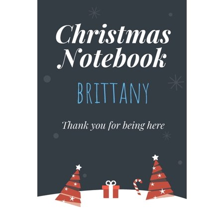 Christmas Notebook: Brittany - Thank you for being here - Beautiful Christmas Gift For Women Girlfriend Wife Mom Bride Fiancee Grandma Granddaughter Loved Ones (Paperback) ()