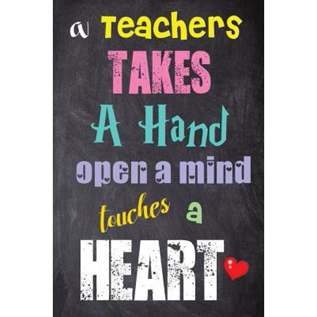 A Teachers Takes a Hand Open a Mind Touches a Heart (Paperback)