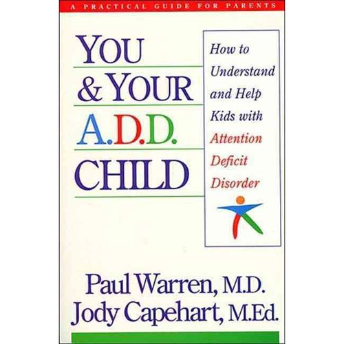 You & Your A.D.D. Child: How to Understand and Help Kids With Attention Deficit Disorder