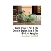 Greek Lessons : Part I. the Greek in English. Part II. the Greek of Xenophon
