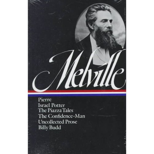 Melville: Pierre, Israel Potter, the Piazza Talesthe Confidence-Man, Uncollected Prose, Billy Budd Erica Series/Novels and Tales, Vol 3