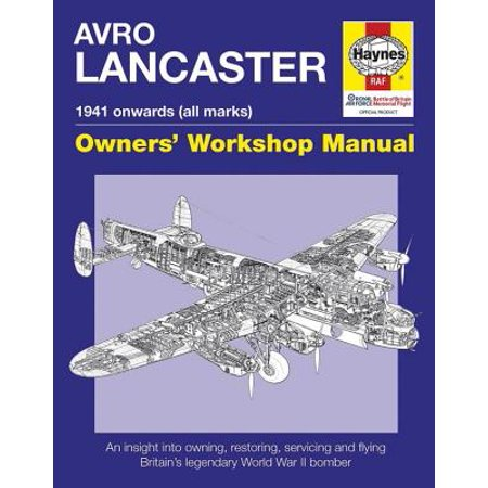 - Avro Lancaster Manual 1941 Onwards (All Marks) : An Insight Into Restoring, Servicing and Flying Britain's Legendary World War II Bomber
