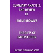 Summary, Analysis, and Review of Brene Brown's the Gifts of Imperfection : Let Go of Who You Think You're Supposed to Be and Embrace Who You Are
