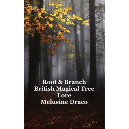 Root and Branch : British Magical Tree Lore (Images Of Trees With Roots And Branches)