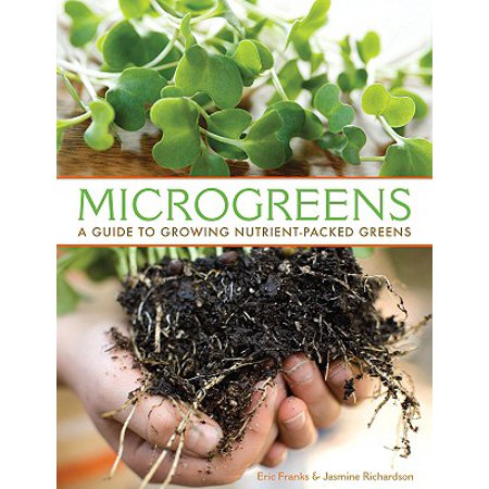 Microgreens : A Guide to Growing Nutrient Packed Greens