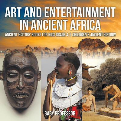 Art and Entertainment in Ancient Africa - Ancient History Books for Kids Grade 4 Children's Ancient History - Halloween Art Ideas For Grade 4