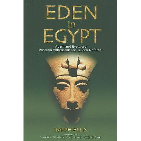 Eden in Egypt : Adam and Eve Were Pharaoh Akhenaton and Queen Nefertiti