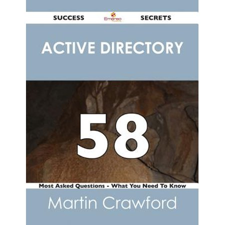 Active Directory 58 Success Secrets - 58 Most Asked Questions On Active Directory - What You Need To Know -