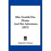 Miss Trouble-The-House : And Her Adventures (1877)