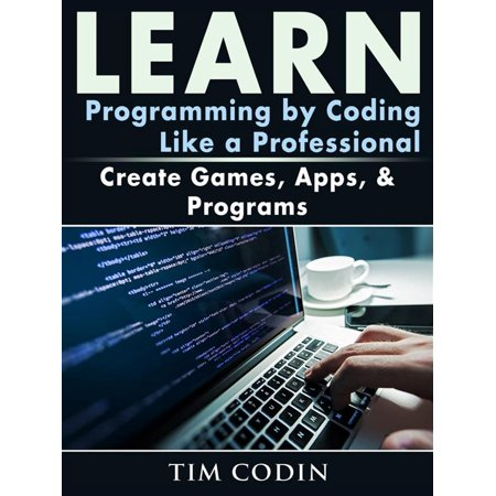 - Learn Programming by Coding Like a Professional: Create Games, Apps, & Programs - eBook