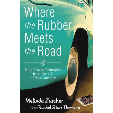 Where the Rubber Meets the Road : Nine Proven Principles from the Life of Paul Zurcher](Zurchers Hours)
