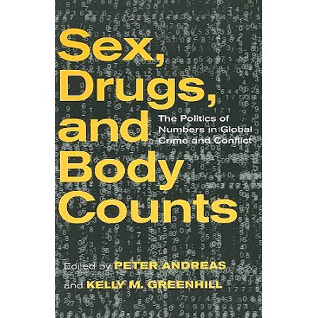 Sex, Drugs, and Body Counts : The Politics of Numbers in Global Crime and (Drug Wars The Political Economy Of Narcotics)