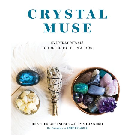 Crystal Muse : Everyday Rituals to Tune In to the Real You