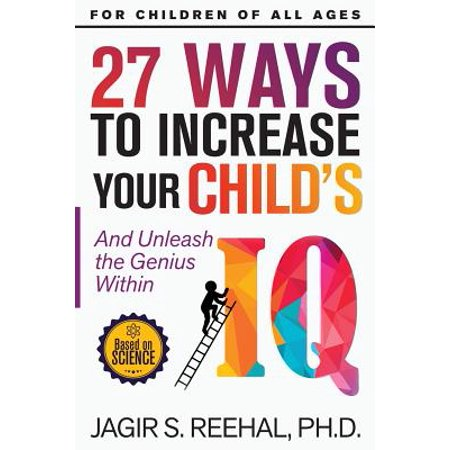 27 Ways to Increase Your Child's IQ : And Unleash the Genius (Best Way To Increase Iq)