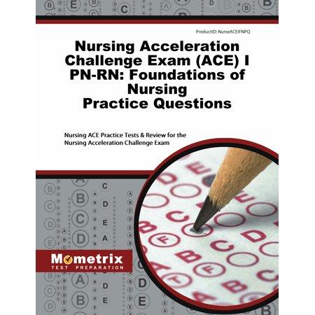 Nursing Acceleration Challenge Exam (Ace) I Pn-Rn: Foundations of Nursing Practice Questions : Nursing Ace Practice Tests & Review for the Nursing Acceleration Challenge
