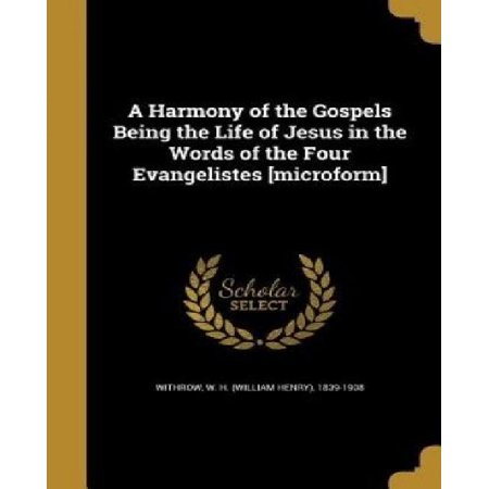A Harmony of the Gospels Being the Life of Jesus in the Words of the Four Evangelistes [Microform] - image 1 de 1