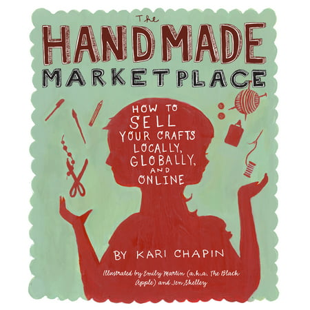 The Handmade Marketplace : How to Sell Your Crafts Locally, Globally, and