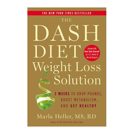 The Dash Diet Weight Loss Solution : 2 Weeks to Drop Pounds, Boost Metabolism, and Get
