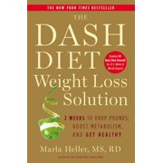 The Dash Diet Weight Loss Solution : 2 Weeks to Drop Pounds, Boost Metabolism, and Get Healthy