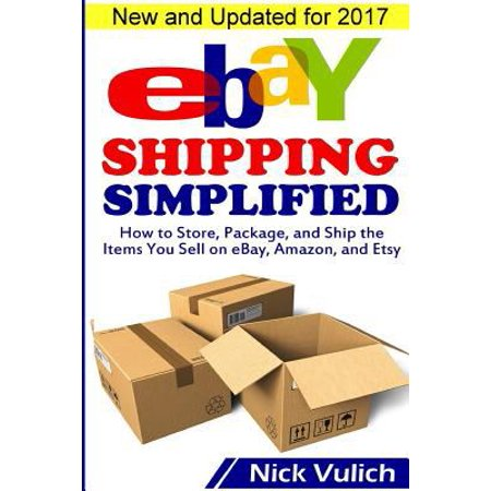 Ebay Shipping Simplified  How To Store  Package  And Ship The Items You Sell On Ebay  Amazon  And Etsy
