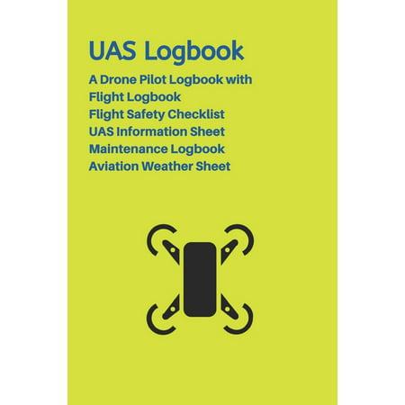 UAS Logbook : A Drone Pilot Logbook - Flight Safety Checklist - Flight Logbook - Aviation Weather Sheet - UAS Information Sheet - Maintenance Logbook - Green Edition
