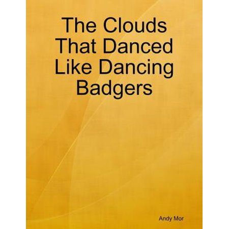 The Clouds That Danced Like Dancing Badgers -