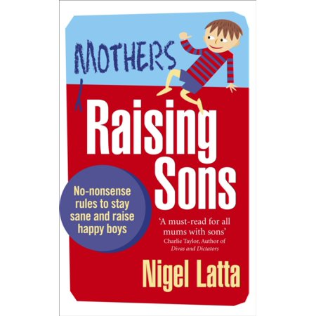Mothers Raising Sons : What Every Mother Needs to Know to Save Her Sanity!