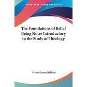 The Foundations of Belief Being Notes Introductory to the Study of Theology (Paperback)