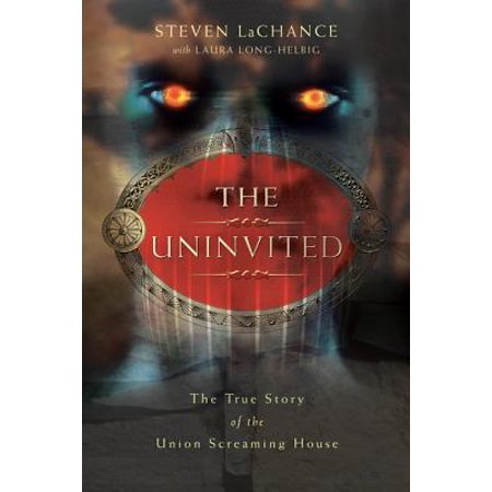 The Uninvited : The True Story of the Union Screaming House