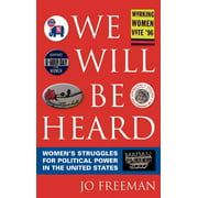 We Will Be Heard: Women's Struggles for Political Power in the United States (Hardcover)