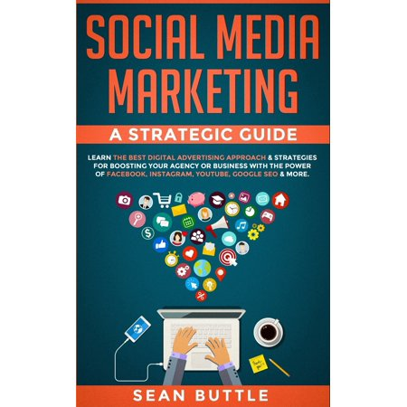 Social Media Marketing a Strategic Guide: Learn the Best Digital Advertising Approach & ; Strategies for Boosting Your Agency or Business with the (Best Direct Marketing Business Opportunity)