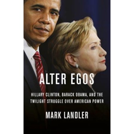 Alter Egos  Hillary Clinton Barack Obama And The Twilight Struggle Over American Power  Hardcover