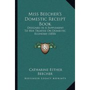 Miss Beecher's Domestic Receipt Book : Designed as a Supplement to Her Treatise on Domestic Economy (1850)