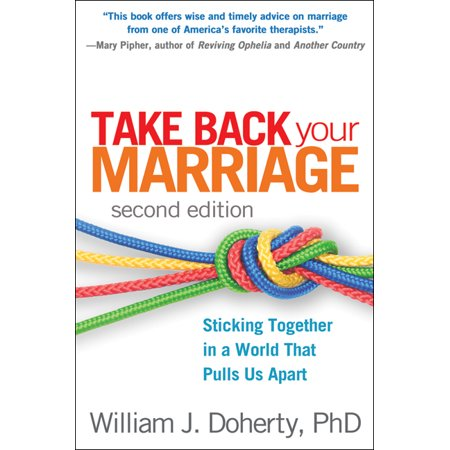 Take Back Your Marriage, Second Edition : Sticking Together in a World That Pulls Us