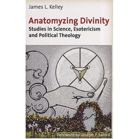 Anatomyzing Divinity : Studies in Science, Esotericism and Political (Significance Of The Study Of Political Science)