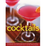 Classic Cocktails : Everything from the Singapore Sling and the Cosmopolitan to the Martini, with 565 Drinks, Juices and Smoothies Shown in More Than 1000 Photographs